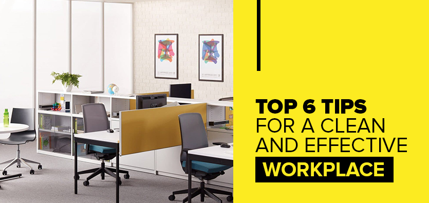 Top 6 Tips For A Clean And Effective Workplace