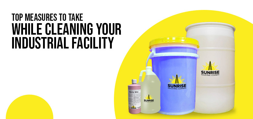 Top Measures To Take While Cleaning Your Industrial Facility
