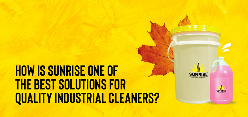 How Is Sunrise One Of The Best Solutions For Quality Industrial Cleaners?
